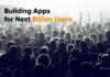 building apps for next billion users